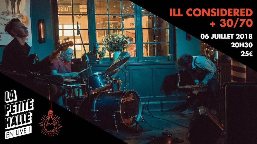Invitations pour Ill Considered + 30/70 en concert à La Petite Halle Paris